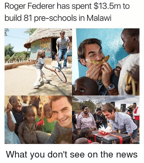 Rogered: Roger Federer has spent $13.5m to  build 81 pre-schools in Malawi What you don't see on the news