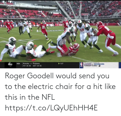 Roger: Roger Goodell would send you to the electric chair for a hit like this in the NFL https://t.co/LQyUEhHH4E