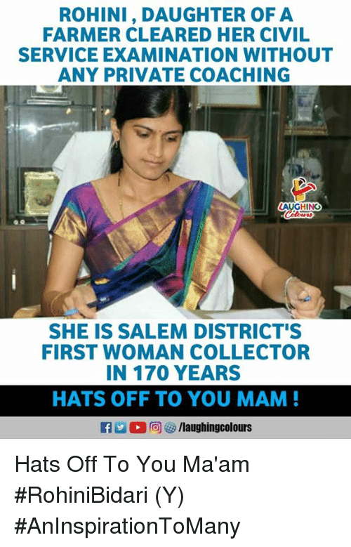 Coaching: ROHINI, DAUGHTER OF A  FARMER CLEARED HER CIVIL  SERVICE EXAMINATION WITHOUT  ANY PRIVATE COACHING  AUGHING  SHE IS SALEM DISTRICT'S  FIRST WOMAN COLLECTOR  IN 170 YEARS  HATS OFF TO YOU MAM  Ca La。回を9 /laughingcolours Hats Off To You Ma'am #RohiniBidari (Y) #AnInspirationToMany