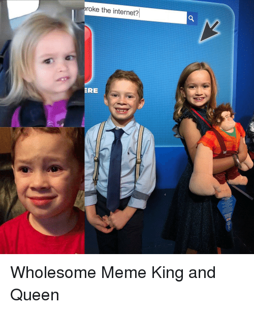Internet, Meme, and Queen: roke the internet?  ERE Wholesome Meme King and Queen