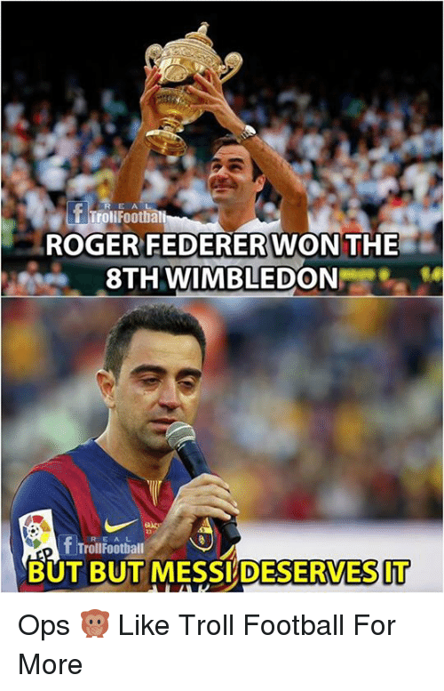 Rogered: rollFooth  ROGER FEDERERWON THE  8TH WIMBLEDON  R E AL  TrollFootball  BUT BUT MESSI DESERVESIT Ops 🙊  Like Troll Football For More