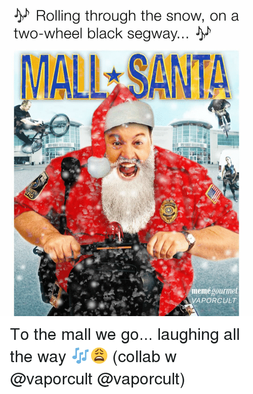 Santa Meme: Rolling through the snow, on a  two-wheel black segway  MALL SANTA  meme gourmet  VAPORCULT To the mall we go... laughing all the way 🎶😩 (collab w @vaporcult @vaporcult)