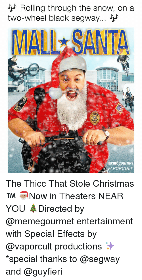 Santa Meme: Rolling through the snow, on a  two-wheel black segway...  MALL SANTA  meme gourmet  VAPOR CULT The Thicc That Stole Christmas™ 🎅🏽Now in Theaters NEAR YOU 🎄Directed by @memegourmet entertainment with Special Effects by @vaporcult productions ✨*special thanks to @segway and @guyfieri