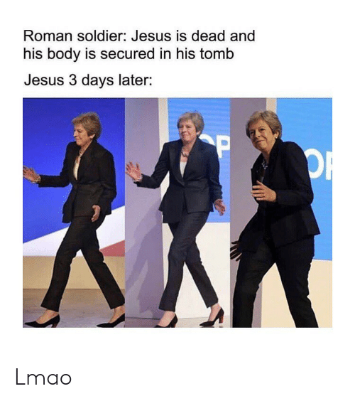 Jesus, Lmao, and Classical Art: Roman soldier: Jesus is dead and  his body is secured in his tomb  Jesus 3 days later: Lmao