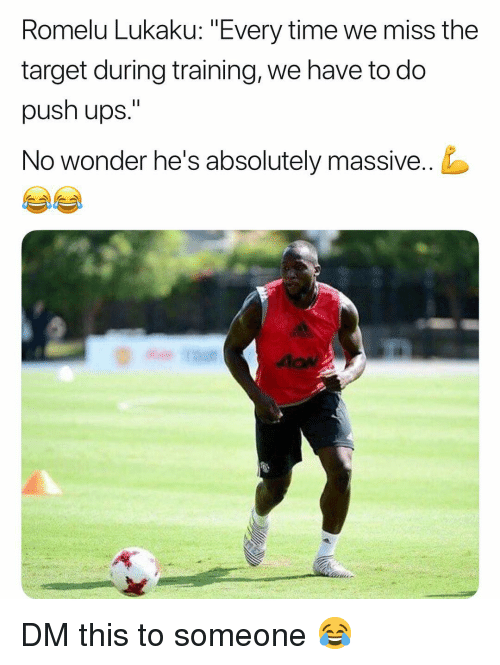 "Memes, Target, and Ups: Romelu Lukaku: ""Every time we miss the  target during training, we have to do  push ups.""  No wonder he's absolutely massive.. DM this to someone 😂"