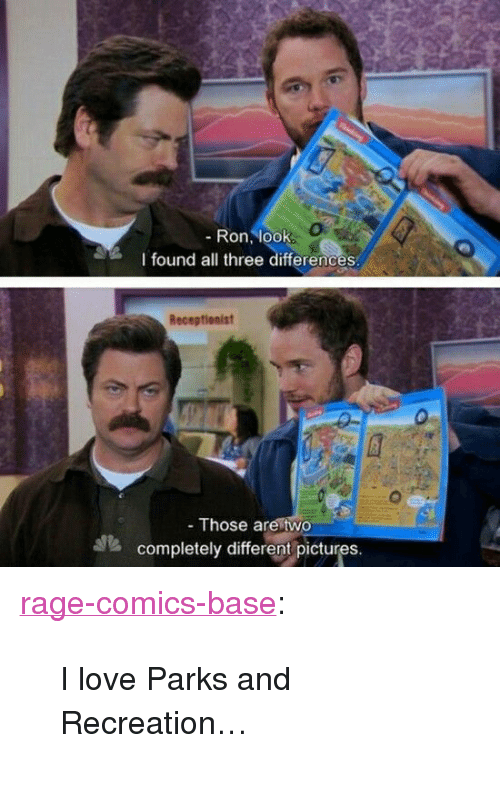 """Parks and Recreation: -Ron, look  l found all three differences  Receptionist  - Those are two  completely different pictures. <p><a href=""""http://ragecomicsbase.com/post/158899758767/i-love-parks-and-recreation"""" class=""""tumblr_blog"""">rage-comics-base</a>:</p>  <blockquote><p>I love Parks and Recreation…</p></blockquote>"""