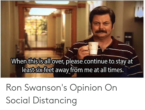 ron: Ron Swanson's Opinion On Social Distancing