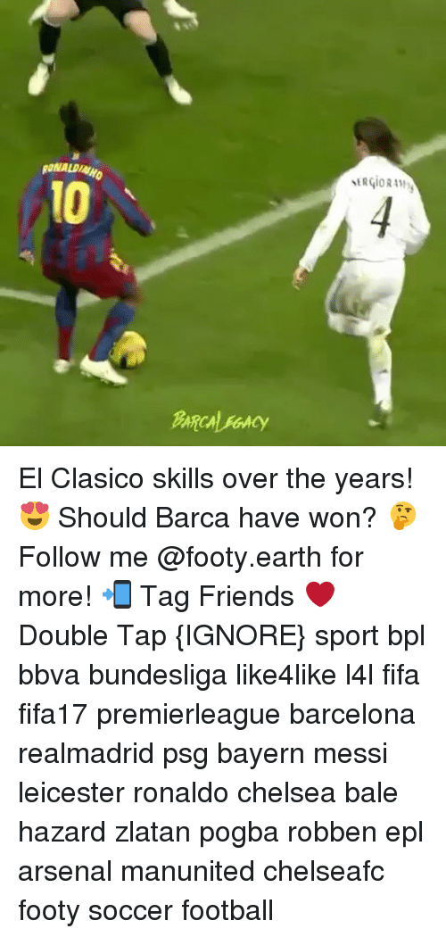 bpl: RONALDINHO  MRGIORAMy  10  BARCAVGACY  04 El Clasico skills over the years! 😍 Should Barca have won? 🤔 Follow me @footy.earth for more! 📲 Tag Friends ❤️ Double Tap {IGNORE} sport bpl bbva bundesliga like4like l4l fifa fifa17 premierleague barcelona realmadrid psg bayern messi leicester ronaldo chelsea bale hazard zlatan pogba robben epl arsenal manunited chelseafc footy soccer football