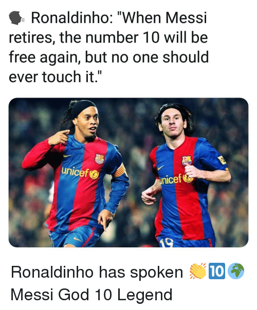 "God, Memes, and Free: Ronaldinho: ""When Messi  retires, the number 10 will be  free again, but no one should  ever touch it.""  unicef  nicef Ronaldinho has spoken 👏🔟🌍 Messi God 10 Legend"