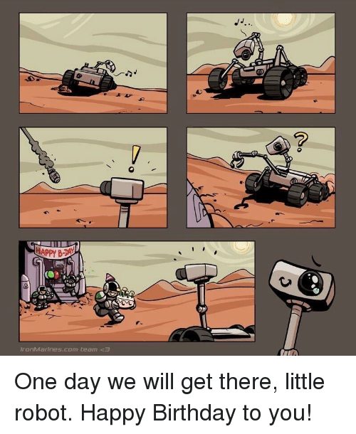 happy birthday to you: ronMarines.com team One day we will get there, little robot. Happy Birthday to you!