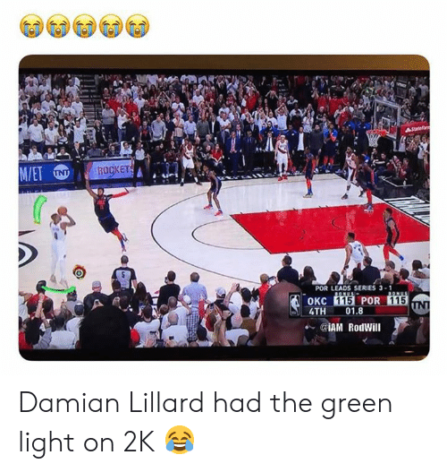 Nba, Damian Lillard, and Light: ROOKET  POR LEADS SERIES 3-1  115  115  4TH 01.8  e. @iAM Rodwill Damian Lillard had the green light on 2K 😂