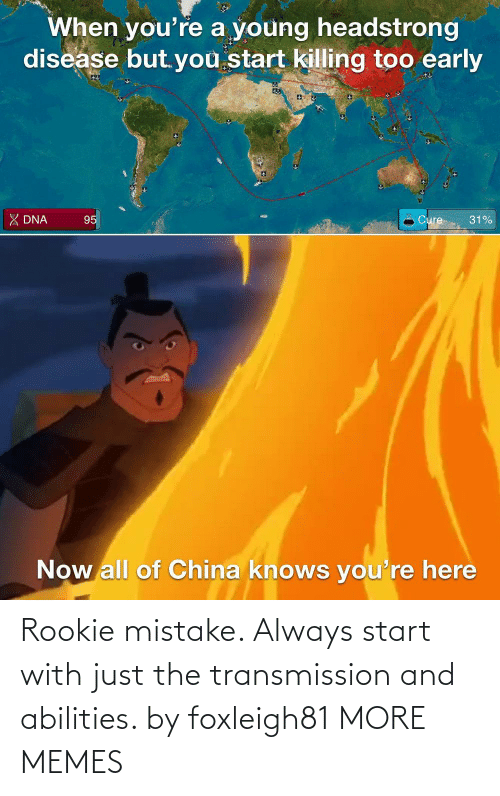 always: Rookie mistake. Always start with just the transmission and abilities. by foxleigh81 MORE MEMES