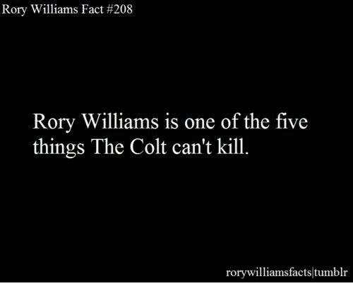 colt: Rory Williams Fact #208  Rory Williams is one of the five  things The Colt can't kill.  rorywilliamsfacts tum
