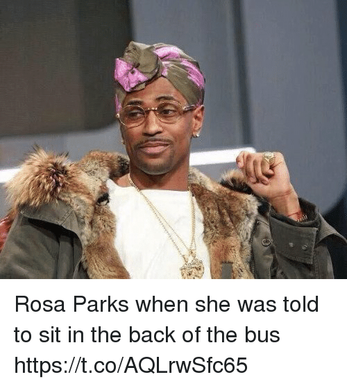 Rosa Parks, Back, and Bus: Rosa Parks when she was told to sit in the back of the bus https://t.co/AQLrwSfc65