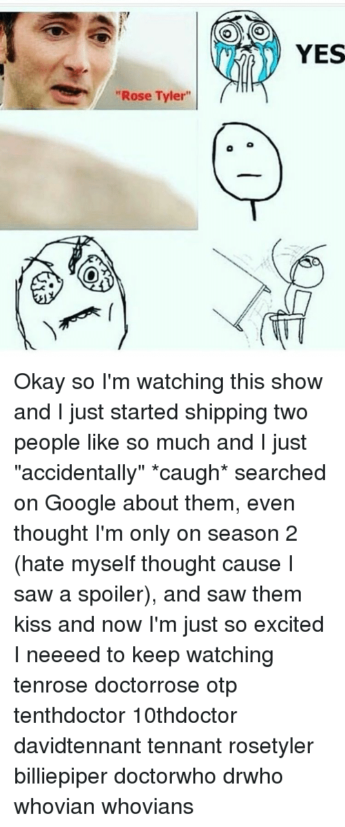 """Excition: """"Rose Tyler""""  YES Okay so I'm watching this show and I just started shipping two people like so much and I just """"accidentally"""" *caugh* searched on Google about them, even thought I'm only on season 2 (hate myself thought cause I saw a spoiler), and saw them kiss and now I'm just so excited I neeeed to keep watching tenrose doctorrose otp tenthdoctor 10thdoctor davidtennant tennant rosetyler billiepiper doctorwho drwho whovian whovians"""