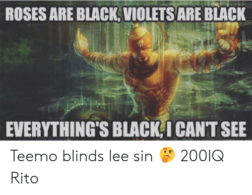 Roses Are Black Violets Are Black Everythings Black I Cant See