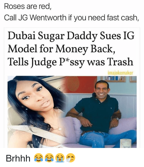 wentworth: Roses are red  Call JG Wentworth if you need fast cash,  Dubai Sugar Daddy Sues IG  Model for Money Back  Tells Judge P*ssy was Trash  imajokemaker Brhhh 😂😂😭🤧