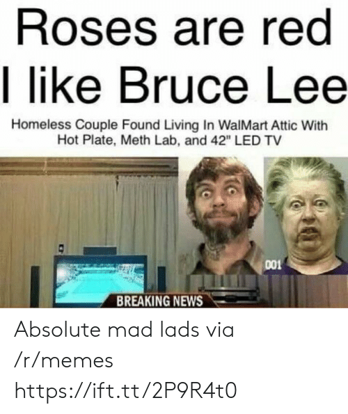 """Walmart: Roses are red  I like Bruce Lee  Homeless Couple Found Living In WalMart Attic With  Hot Plate, Meth Lab, and 42"""" LED TV  001  BREAKING NEWS Absolute mad lads via /r/memes https://ift.tt/2P9R4t0"""