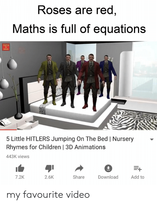 Equations: Roses are red  Maths is full of equations  TOYS  APAN  5 Little HITLERS Jumping On The Bed   Nursery  Rhymes for Children   3D Animations  443K views  7.2K  2.6K  Share  Download  Add to my favourite video