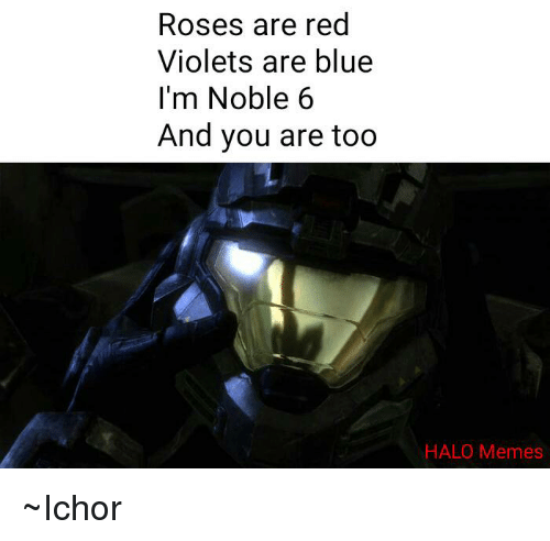 Halo Meme: Roses are red  Violets are blue  I'm Noble 6  And you are too  HALO Memes ~Ichor
