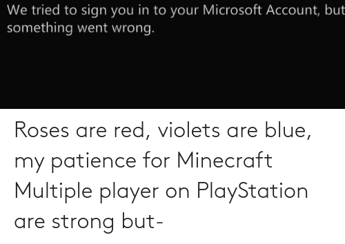 PlayStation: Roses are red, violets are blue, my patience for Minecraft Multiple player on PlayStation are strong but-