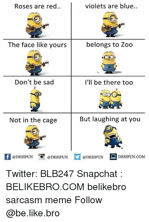Caged: Roses are red..  violets are blue  The face like yours  belongs to Zoo  Don't be sad  I'll be there too  Not in the cage  But laughing at you  K @DESIFUN 증@DESIFUN  @DESIFUN-DESIFUN.COM Twitter: BLB247 Snapchat : BELIKEBRO.COM belikebro sarcasm meme Follow @be.like.bro