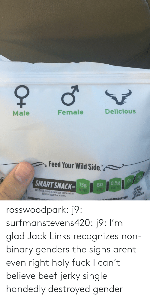 Single: rosswoodpark:  j9:  surfmanstevens420:  j9:  I'm glad Jack Links recognizes non-binary genders  the signs arent even right  holy fuck   I can't believe beef jerky single handedly destroyed gender