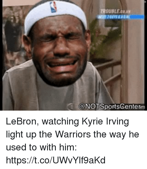 Kyrie Irving, Sports, and Lebron: ROUBLECO.  NOTSports@entem LeBron, watching Kyrie Irving light up the Warriors the way he used to with him: https://t.co/UWvYlf9aKd