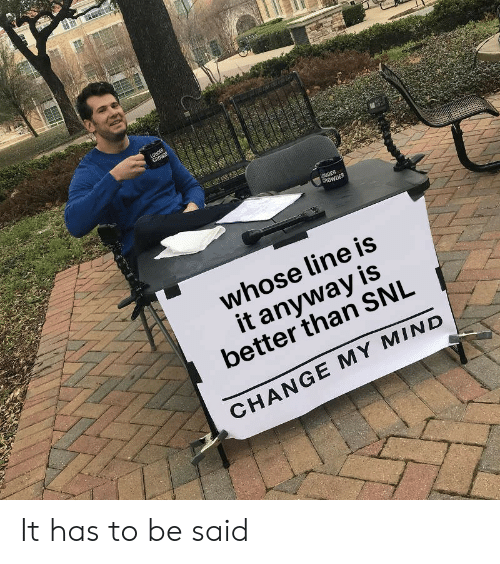 whose line is it anyway: ROWDER  whose line is  it anyway is  better than SNL  3  CHANGE MY MIND It has to be said