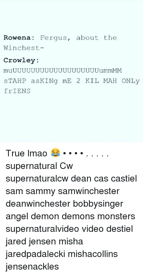 Demonizer: Rowena: Fergus, about the  Winchest-  Crowley  muUUUUUUUUUUUUUUUUUUUummMM  STAHP asKINg mE 2 KIL MAH ONLy  frIENS  1C True lmao 😂 • • • • . . . . . supernatural Cw supernaturalcw dean cas castiel sam sammy samwinchester deanwinchester bobbysinger angel demon demons monsters supernaturalvideo video destiel jared jensen misha jaredpadalecki mishacollins jensenackles