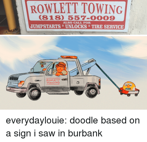 Towing: ROWLETT TOWING  (818) 557-0009  ALSO CALL FOR  JUMPSTARTS UNLOCKSTIRE SERVICE   RowLETT everydaylouie: doodle based on a sign i saw in burbank