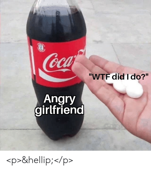 "Wtf, Girlfriend, and Angry: Rs  Coca  ""WTF did I do?""  Angry  girlfriend <p>&hellip;</p>"
