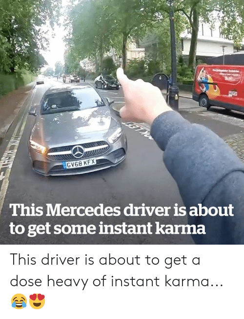 Mercedes, Karma, and Driver: RS  GV68 KFX  This Mercedes driver is about  to get some instant karma  TOK RIGHT This driver is about to get a dose heavy of instant karma... 😂😍