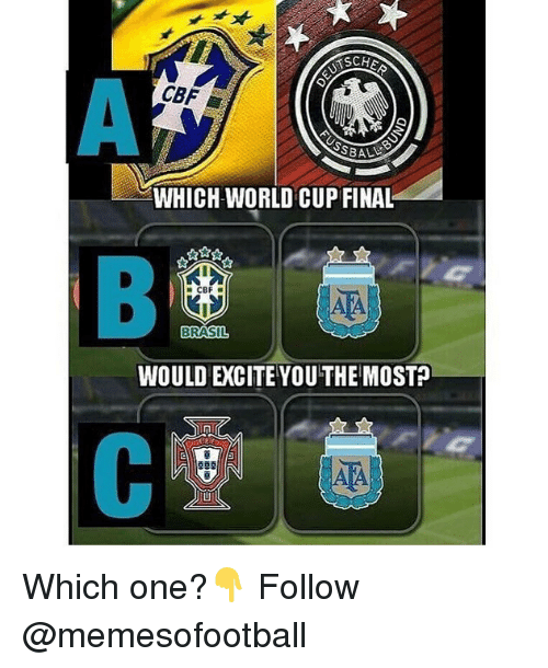 Excite: RSCHS  CBF  SBALUE  WHICH WORLD CUP FINAL  CBF  BRASIL  WOULD EXCITE YOU THE MOSTP Which one?👇 Follow @memesofootball