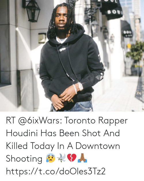 Killed: RT @6ixWars: Toronto Rapper Houdini Has Been Shot And Killed Today In A Downtown Shooting 😰🕊💔🙏🏾 https://t.co/doOles3Tz2