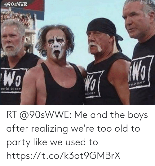 Party: RT @90sWWE: Me and the boys after realizing we're too old to party like we used to https://t.co/k3ot9GMBrX