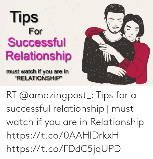 relationship: RT @amazingpost_: Tips for a successful relationship | must watch if you are in Relationship https://t.co/0AAHIDrkxH https://t.co/FDdC5jqUPD