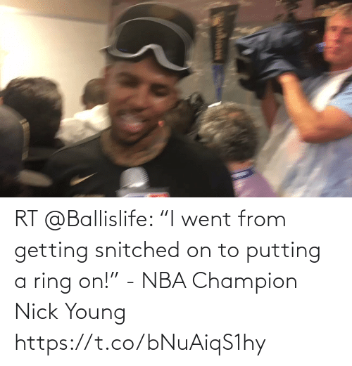 """Young: RT @Ballislife: """"I went from getting snitched on to putting a ring on!"""" - NBA Champion Nick Young   https://t.co/bNuAiqS1hy"""