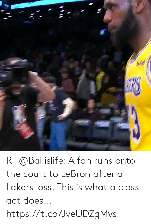 court: RT @Ballislife: A fan runs onto the court to LeBron after a Lakers loss. This is what a class act does...  https://t.co/JveUDZgMvs