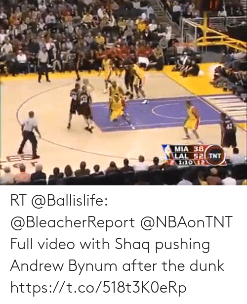 andrew: RT @Ballislife: @BleacherReport @NBAonTNT Full video with Shaq pushing Andrew Bynum after the dunk https://t.co/518t3K0eRp