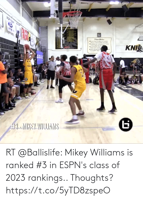 thoughts: RT @Ballislife: Mikey Williams is ranked #3 in ESPN's class of 2023 rankings.. Thoughts? https://t.co/5yTD8zspeO