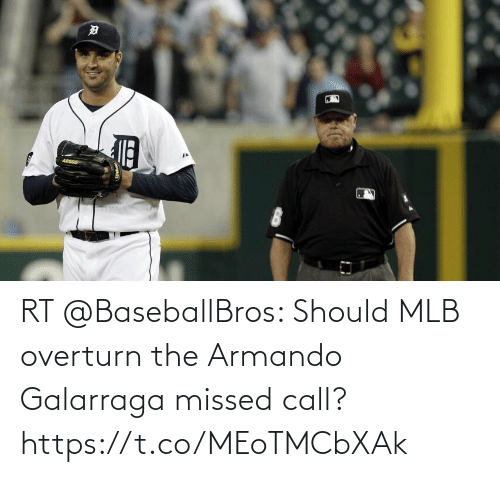 MLB: RT @BaseballBros: Should MLB overturn the Armando Galarraga missed call? https://t.co/MEoTMCbXAk