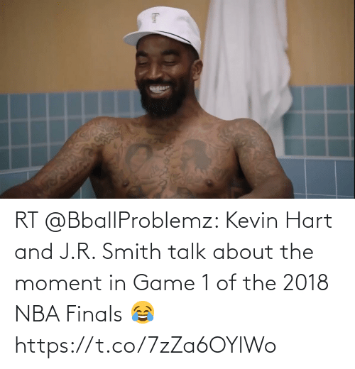 J R Smith: RT @BballProblemz: Kevin Hart and J.R. Smith talk about the moment in Game 1 of the 2018 NBA Finals 😂 https://t.co/7zZa6OYlWo