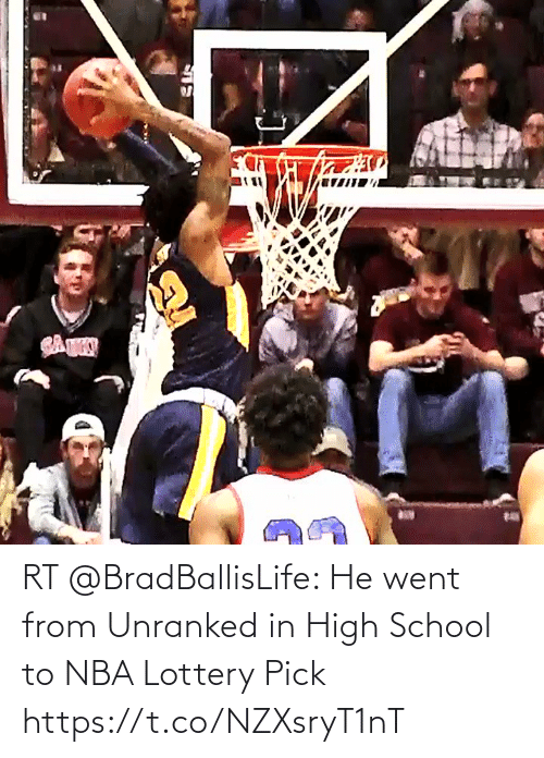 high school: RT @BradBallisLife: He went from Unranked in High School to NBA Lottery Pick  https://t.co/NZXsryT1nT