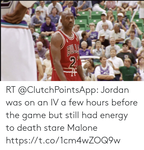 A Few: RT @ClutchPointsApp: Jordan was on an IV a few hours before the game but still had energy to death stare Malone https://t.co/1cm4wZOQ9w