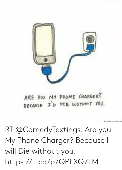I Will: RT @ComedyTextings: Are you My Phone Charger?  Because I will Die without you. https://t.co/p7QPLXQ7TM