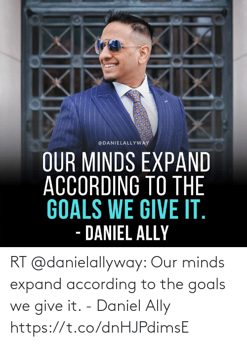 According: RT @danielallyway: Our minds expand according to the goals we give it. - Daniel Ally https://t.co/dnHJPdimsE