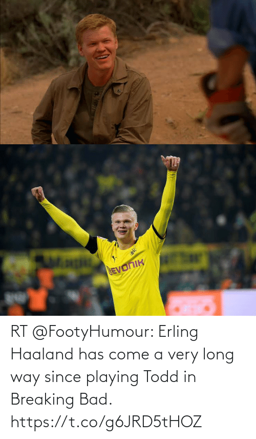 breaking: RT @FootyHumour: Erling Haaland has come a very long way since playing Todd in Breaking Bad. https://t.co/g6JRD5tHOZ
