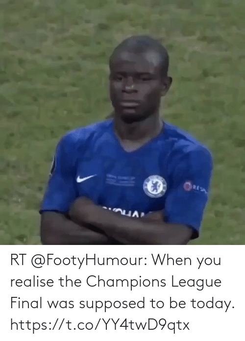 Supposed: RT @FootyHumour: When you realise the Champions League Final was supposed to be today. https://t.co/YY4twD9qtx
