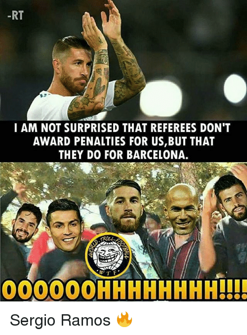Barcelona, Memes, and 🤖: -RT  I AM NOT SURPRISED THAT REFEREES DON'T  AWARD PENALTIES FOR US,BUT THAT  THEY DO FOR BARCELONA.  000000HHHHHHHH!!!! Sergio Ramos 🔥